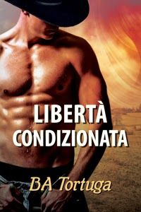 "Insaziabili Letture: Recensione: ""LIBERTÀ CONDIZIONATA"" di BA Tortuga."