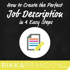 Not sure exactly what you need to hire for?  Get clear with a simple 4 step process to create a job description at http://www.rikkabrandon.com/how-to-write-a-job-description/