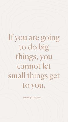 If you are going to do big things, you cannot let small things get to you Wisdom Quotes, Words Quotes, Quotes To Live By, Me Quotes, Motivational Quotes, Inspirational Quotes, Family Quotes, Lets Do This Quotes, Work Encouragement Quotes