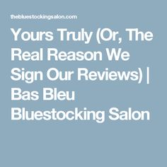Yours Truly (Or, The Real Reason We Sign Our Reviews) | Bas Bleu Bluestocking Salon