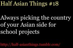 hahah all the time #half Asian #mixed