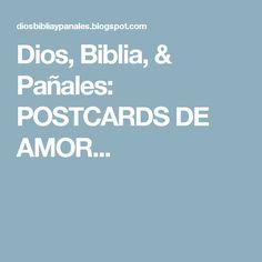 Dios, Biblia, & Pañales: POSTCARDS DE AMOR...