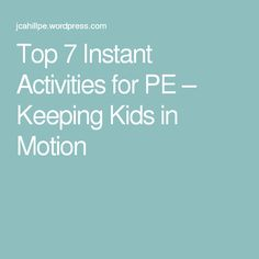 Top 7 Instant Activities for PE – Keeping Kids in Motion                                                                                                                                                                                 More
