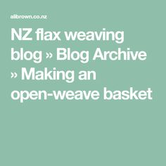 NZ flax weaving blog » Blog Archive » Making an open-weave basket Flax Weaving, Basket Weaving, Open Weave, Diamond Pattern, In The Heights, Archive, How To Make, Blog, Wicker