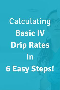 Calculating Basic IV Drip Rates In 6 Easy Steps. Want to be a dose calc rock star? Click through to find out the easiest way to do IV med math in nursing school.