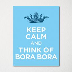 Keep Calm and Think of Bora Bora - Any Location Available - 8x10 Fine Art Print - Choice of Color - Purchase 3 and Receive 1 FREE
