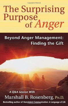 The Surprising Purpose of Anger: Beyond Anger Management: Finding the Gift (Nonviolent Communication Guides) by Marshall B. Rosenberg PhD. $8.95. Publisher: Puddledancer Press; 1 edition (April 1, 2005). Series - Nonviolent Communication Guides. Publication: April 1, 2005