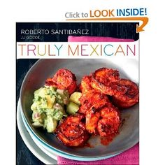 Amazon.com: Truly Mexican: Essential Recipes and Techniques for Authentic Mexican Cooking (9780470499559): Roberto Santibanez, JJ Goode, Romulo Yanes: Books