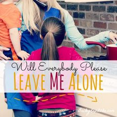 "Need a break, moms? Feel guilty about taking one? Don't. Here's why. ""Will Everybody Please Leave Me Alone"" from Time Out with Becky Kopitzke - Christian devotions, encouragement and advice for moms and wives."