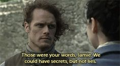 """""""Those were your words, Jamie. We could have secrets, but not lies."""""""