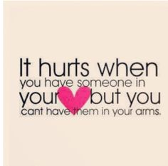 """""""It hurts when you have someone in your heart but you can't have them in your arms."""" Great quote for adoption or foster care"""