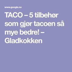 TACO – 5 tilbehør som gjør tacoen så mye bedre! – Gladkokken