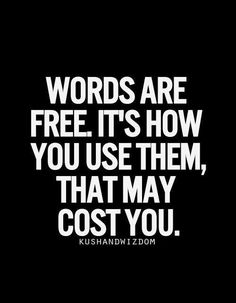 #Truth..  Be careful with your words. Use them to encourage people, and aim not to destroy anyone with it.