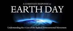 Take care of the Earth because God gave it to us, not because it is god.