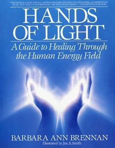 Hands of Light: A classic Guide to Healing Through the Human Energy Field. This book is a great companion for those interested in Reiki, as well. This book has been in my collection since [Paperback] Barbara Brennan (Author), Jos. Doreen Virtue, New Age, Hands Of Light, Barbara Ann, Spirituality Books, Healing Hands, Reiki Energy, Holistic Healing, Natural Healing