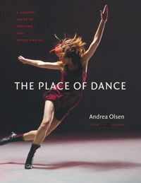 """The Place of Dance: A Somatic Guide to Dancing and Dance Making,"" by Andrea Olsen (2014)"