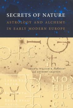 Secrets of Nature: Astrology and Alchemy in Early Modern Europe (Transformations: Studies in the History of Science and Technology) by William R Newman, http://www.amazon.co.uk/dp/0262640627/ref=cm_sw_r_pi_dp_eFrgrb0F4W9GX