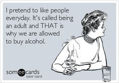 That is why we're allowed to buy alcohol.