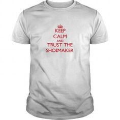 Cool Keep Calm and Trust the Shoemaker T-Shirts