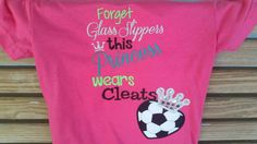 Forget Glass Slippers This Princess Wears Cleats Soccer Applique Shrit by fabuellaboutique. Explore more products on http://fabuellaboutique.etsy.com