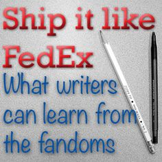 Authorial Intent: Ship it like FedEx--What Writers Can Learn from the Fandoms