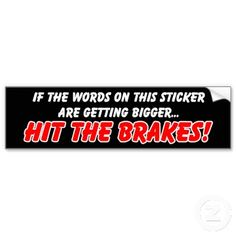 Shop Hit the Brakes Funny Bumper Sticker Humor created by FunnyBusiness. Personalize it with photos & text or purchase as is! Funny Bumper Stickers, Truck Stickers, Funny Decals, Truck Decals, Funny License Plates, Car Humor, Driving Humor, Funny Signs, Sticker Design