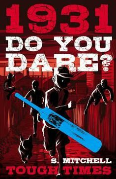 1931 - Do You Dare? : Tough Times - Simon Mitchell. Do you dare... Let a girl join your cricket team? Fight for your friends? Risk everything to save your family? It's an adventure in history. Do you dare?