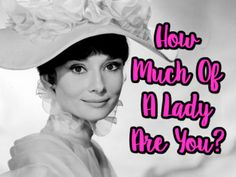 How much of a lady you are? Maybe you are as graceful as Audrey Hepburn or as much of a tomboy as Scout Finch. Take this fun quiz to find out!