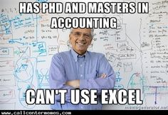 Has PhD and Masters in Accounting Can't use Excel - http://www.callcentermemes.com/has-phd-and-masters-in-accounting-cant-use-excel/