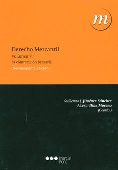Derecho mercantil . Vol. 7, Contratación bancaria / Guillermo J. Jiménez Sánchez, Alberto Díaz Moreno (coords). - Madrid, etc. : Marcial Pons, 2013. - 15ª ed. act.