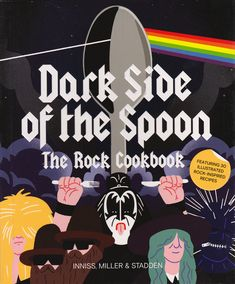 DARK SIDE OF THE SPOON : THE ROCK COOKBOOK - Rock on while you eat up! This cookbook features 30 recipes inspired by your favorite rockstars. These recipes are dishes for all capabilities and tastes.