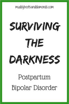 Surviving Postpartum Bipolar Disorder: Interview with Dyane Harwood | Surviving the Darkness blog series featuring parents who have survived perinatal mental illnesses via muddybootsanddiamonds.com
