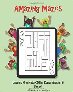 Amazing Mazes - Develop Fine Motor Skills, Concentration & Focus: 100 Mazes with Solutions: Maze Book for Kids Amazing Maze, Maze Book, Maze Puzzles, Mazes For Kids, Fine Motor Skills, Book Activities, Coloring Books, The 100, Children