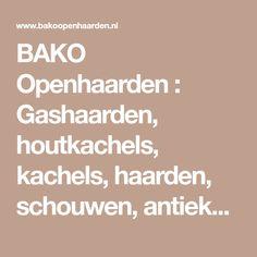 BAKO Openhaarden : Gashaarden, houtkachels, kachels, haarden, schouwen, antieke schouwen, Soest, Noord holland, Utrecht