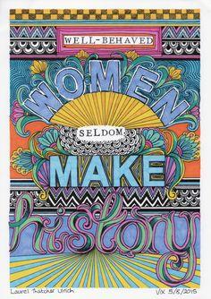 Well-behaved Women Seldom Make History. www.vixharrisdesigns.com