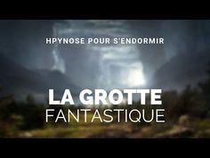 Hypnose pour s'endormir : La Grotte Fantastique - YouTube