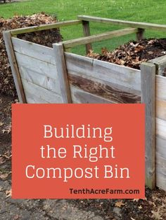 Building the Right Compost Bin:  There are many ways to build a compost bin. Here are some ways we have composted and what works best for us now.: