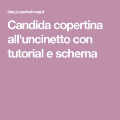 Candida copertina all'uncinetto con tutorial e schema
