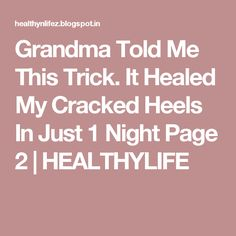Grandma Told Me This Trick. It Healed My Cracked Heels In Just 1 Night Page 2 | HEALTHYLIFE
