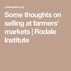 Some thoughts on selling at farmers' markets | Rodale Institute
