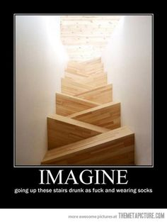 Try walking up these stairs drunk... In socks