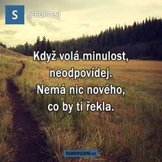Nemá nic nového, co by ti řekla. Reasons To Live, English Quotes, Life Savers, Just Do It, Make Me Happy, Slogan, Osho, Quotations, Affirmations