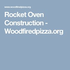 Rocket Oven Construction - Woodfiredpizza.org
