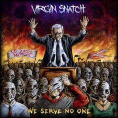 """We Serve No One"", the new album by the group Thrash / Death Metal, Virgin Snatch, is for sale since last March 5 through Mystic Production. Death Metal, Hard Rock, Mystic, Fictional Characters, Image, Hard Rock Music, Fantasy Characters"