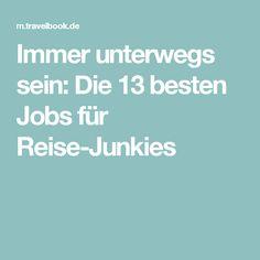 Immer unterwegs sein: Die 13 besten Jobs für Reise-Junkies