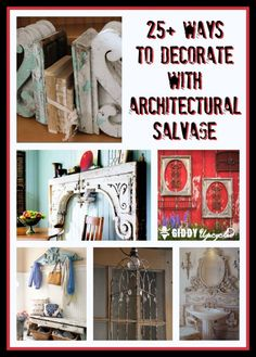 Decorating With Architectural Salvage - 25+ Ideas For High End Style.   By GiddyUpcycled.com  #diy #salvage