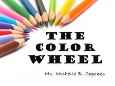 THE COLOR WHEEL Ms. Michelle B. Copones