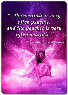 """""""...the neurotic is very often psychic, and the psychic is very often neurotic."""""""