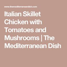 Italian Skillet Chicken with Tomatoes and Mushrooms | The Mediterranean Dish
