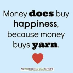 Money does buy happiness because money buys yarn.